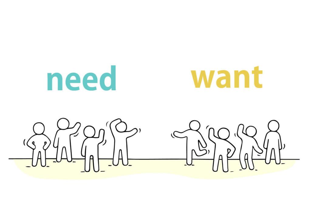 「need(必要)」と「want(欲しい)」の区別がない